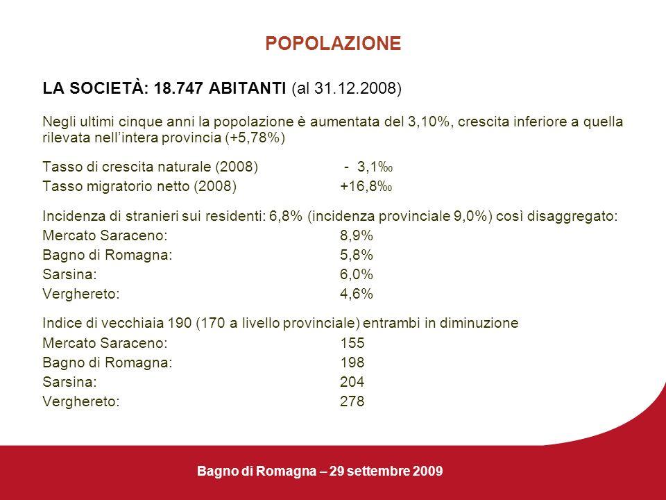 Bagno di Romagna – 29 settembre 2009 POPOLAZIONE LA SOCIETÀ: 18.747 ABITANTI (al 31.12.2008) Negli ultimi cinque anni la popolazione è aumentata del 3