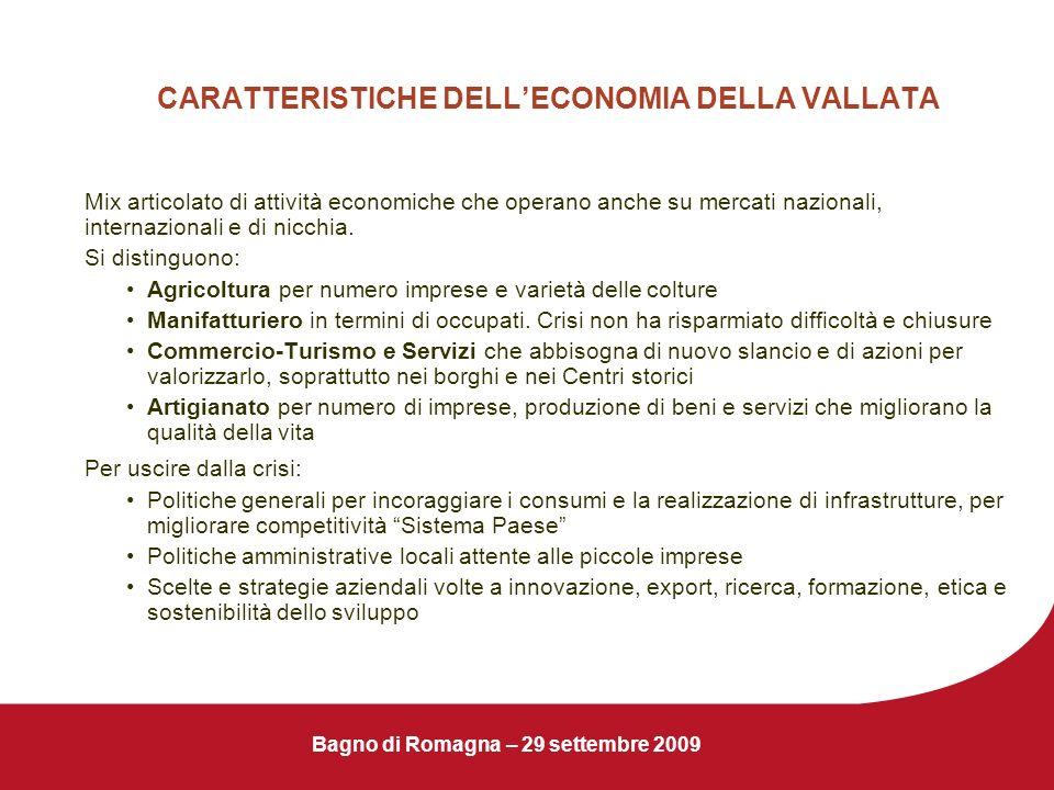 Bagno di Romagna – 29 settembre 2009 CARATTERISTICHE DELLECONOMIA DELLA VALLATA Mix articolato di attività economiche che operano anche su mercati naz