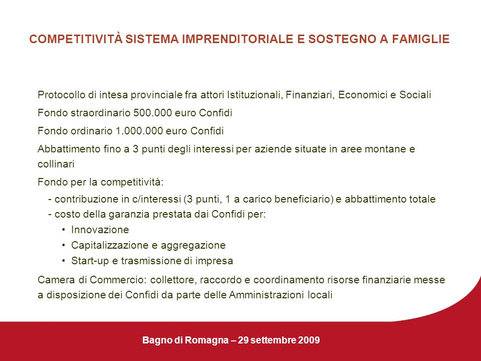 Bagno di Romagna – 29 settembre 2009 COMPETITIVITÀ SISTEMA IMPRENDITORIALE E SOSTEGNO A FAMIGLIE Protocollo di intesa provinciale fra attori Istituzio