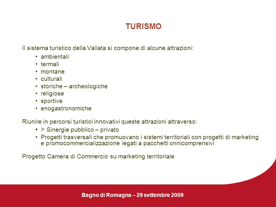Bagno di Romagna – 29 settembre 2009 TURISMO Il sistema turistico della Vallata si compone di alcune attrazioni: ambientali termali montane culturali