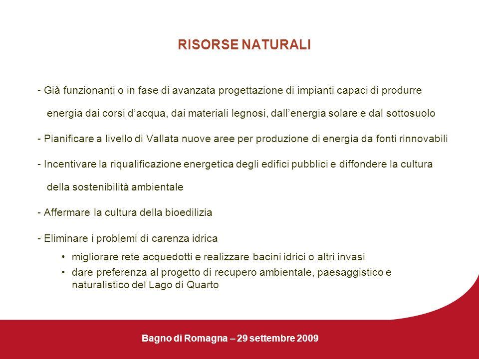 Bagno di Romagna – 29 settembre 2009 RISORSE NATURALI - Già funzionanti o in fase di avanzata progettazione di impianti capaci di produrre energia dai