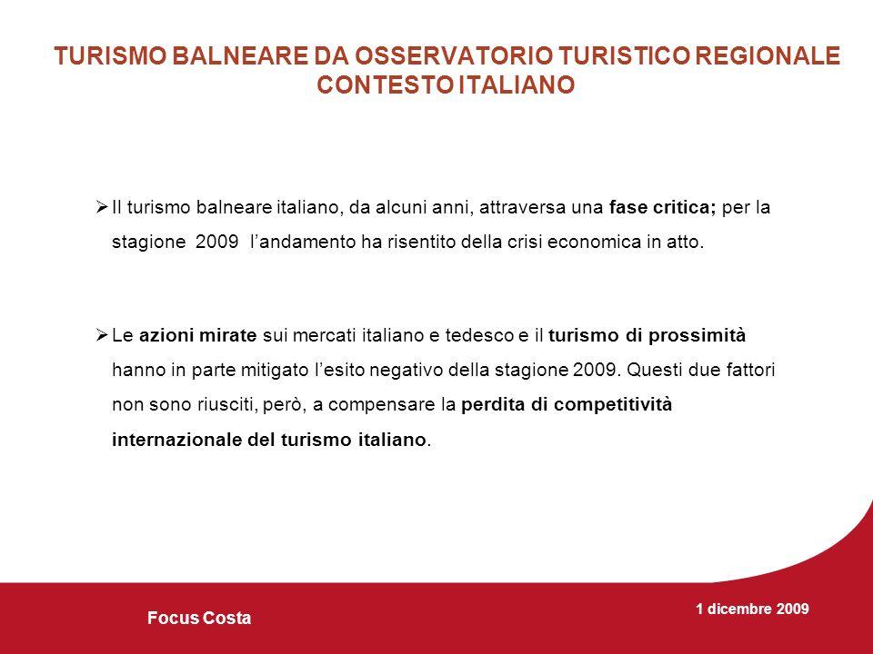 1 dicembre 2009 Focus Costa TURISMO BALNEARE DA OSSERVATORIO TURISTICO REGIONALE CONTESTO ITALIANO Il turismo balneare italiano, da alcuni anni, attraversa una fase critica; per la stagione 2009 landamento ha risentito della crisi economica in atto.