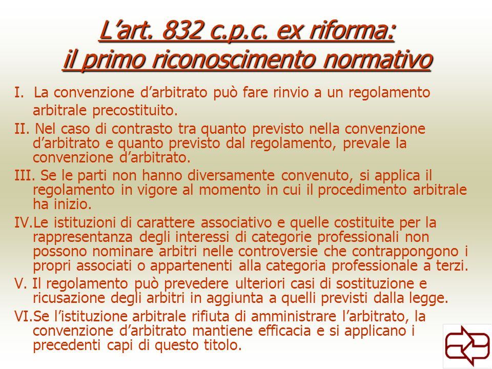 Lart. 832 c.p.c. ex riforma: il primo riconoscimento normativo I. La convenzione darbitrato può fare rinvio a un regolamento arbitrale precostituito.
