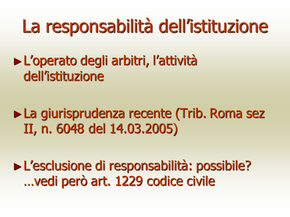 La responsabilità dellistituzione Loperato degli arbitri, lattività dellistituzione Loperato degli arbitri, lattività dellistituzione La giurisprudenza recente (Trib.