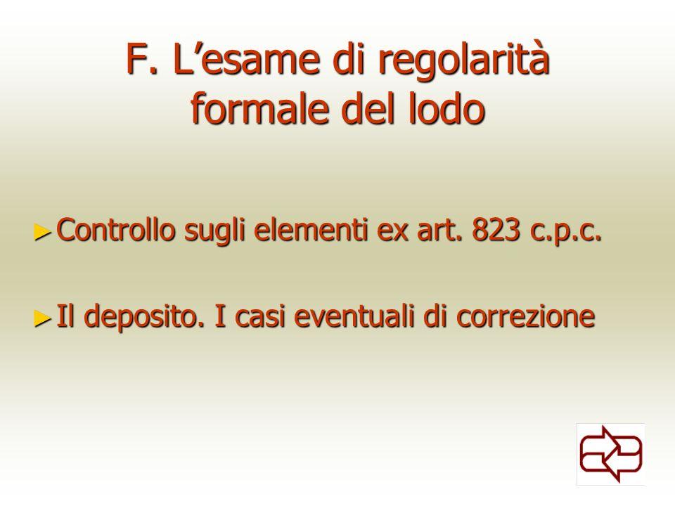 F. Lesame di regolarità formale del lodo Controllo sugli elementi ex art. 823 c.p.c. Controllo sugli elementi ex art. 823 c.p.c. Il deposito. I casi e
