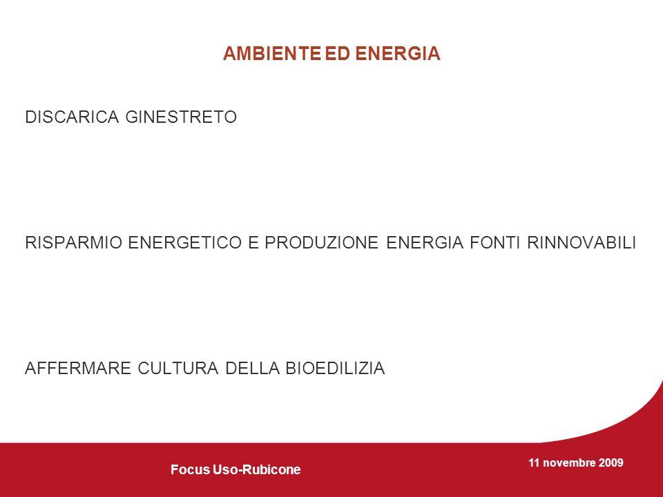 11 novembre 2009 AMBIENTE ED ENERGIA DISCARICA GINESTRETO RISPARMIO ENERGETICO E PRODUZIONE ENERGIA FONTI RINNOVABILI AFFERMARE CULTURA DELLA BIOEDILIZIA Focus Uso-Rubicone