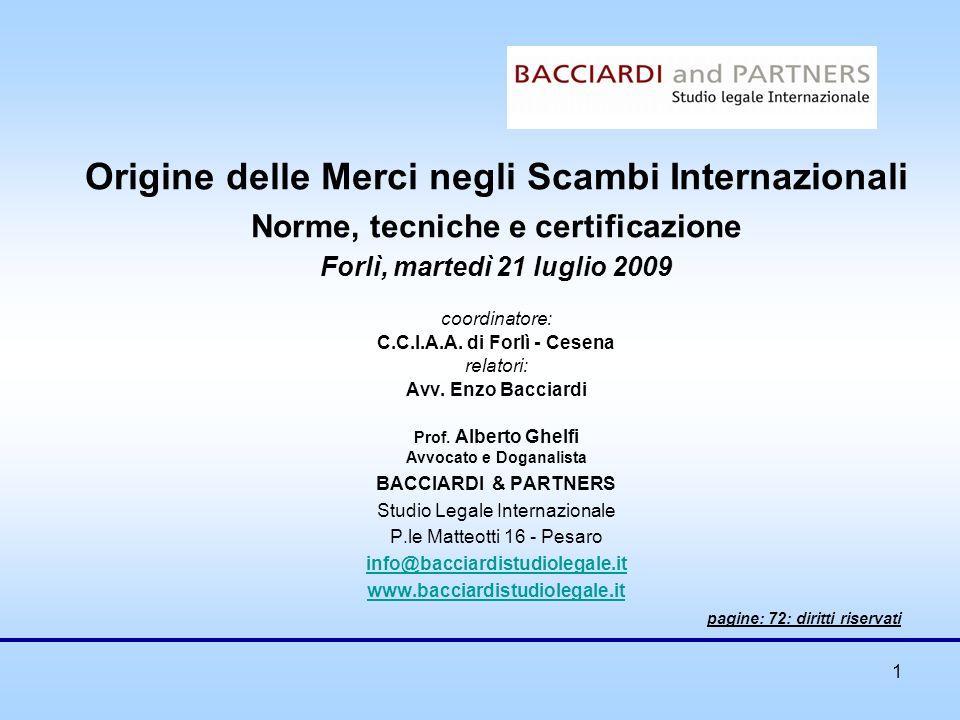 72 Origine delle Merci negli Scambi Internazionali Norme, tecniche e certificazione Forlì, martedì 21 luglio 2009 coordinatore: C.C.I.A.A.