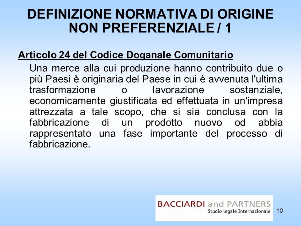10 DEFINIZIONE NORMATIVA DI ORIGINE NON PREFERENZIALE / 1 Articolo 24 del Codice Doganale Comunitario Una merce alla cui produzione hanno contribuito