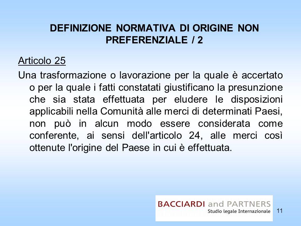 DEFINIZIONE NORMATIVA DI ORIGINE NON PREFERENZIALE / 2 Articolo 25 Una trasformazione o lavorazione per la quale è accertato o per la quale i fatti co