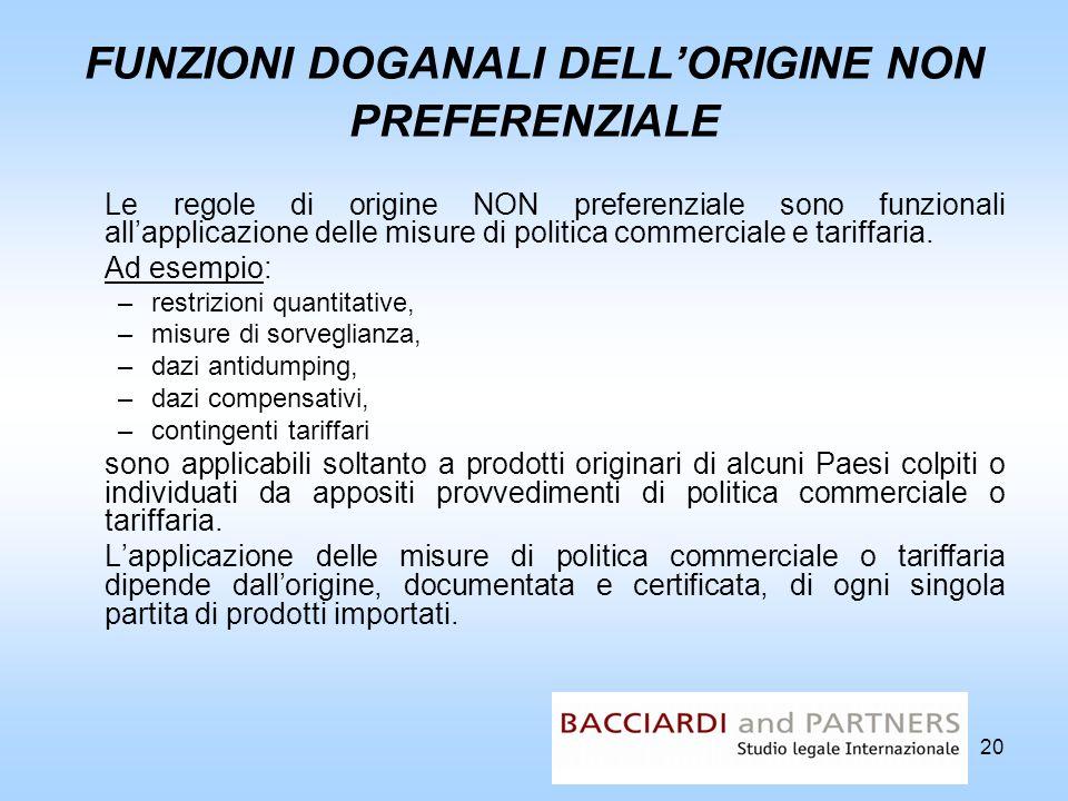 20 FUNZIONI DOGANALI DELLORIGINE NON PREFERENZIALE Le regole di origine NON preferenziale sono funzionali allapplicazione delle misure di politica com