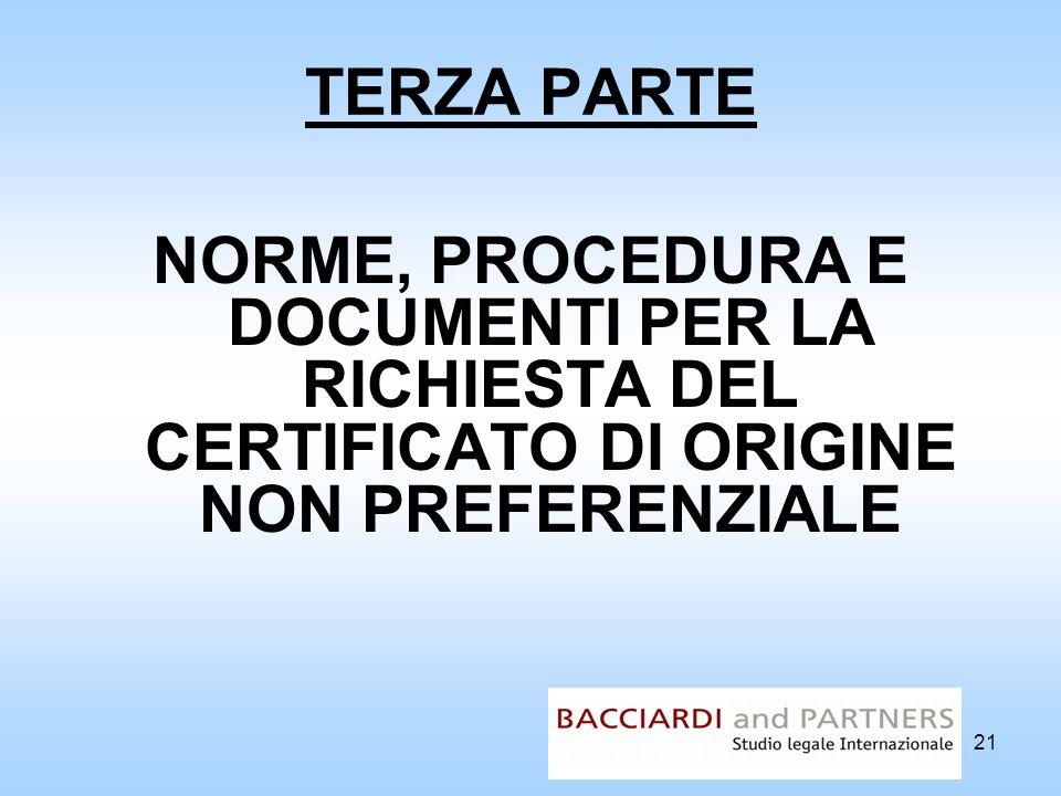 21 TERZA PARTE NORME, PROCEDURA E DOCUMENTI PER LA RICHIESTA DEL CERTIFICATO DI ORIGINE NON PREFERENZIALE