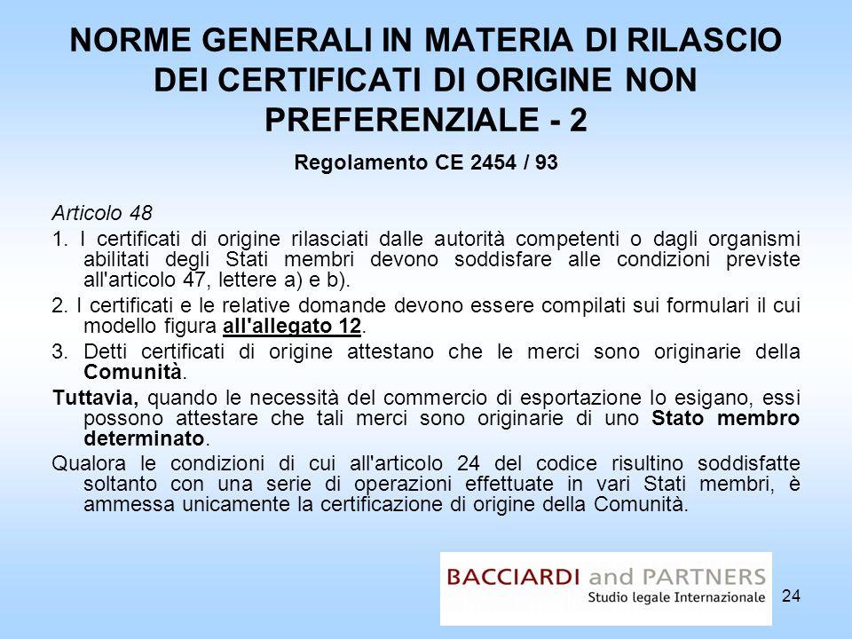 NORME GENERALI IN MATERIA DI RILASCIO DEI CERTIFICATI DI ORIGINE NON PREFERENZIALE - 2 Regolamento CE 2454 / 93 Articolo 48 1. I certificati di origin
