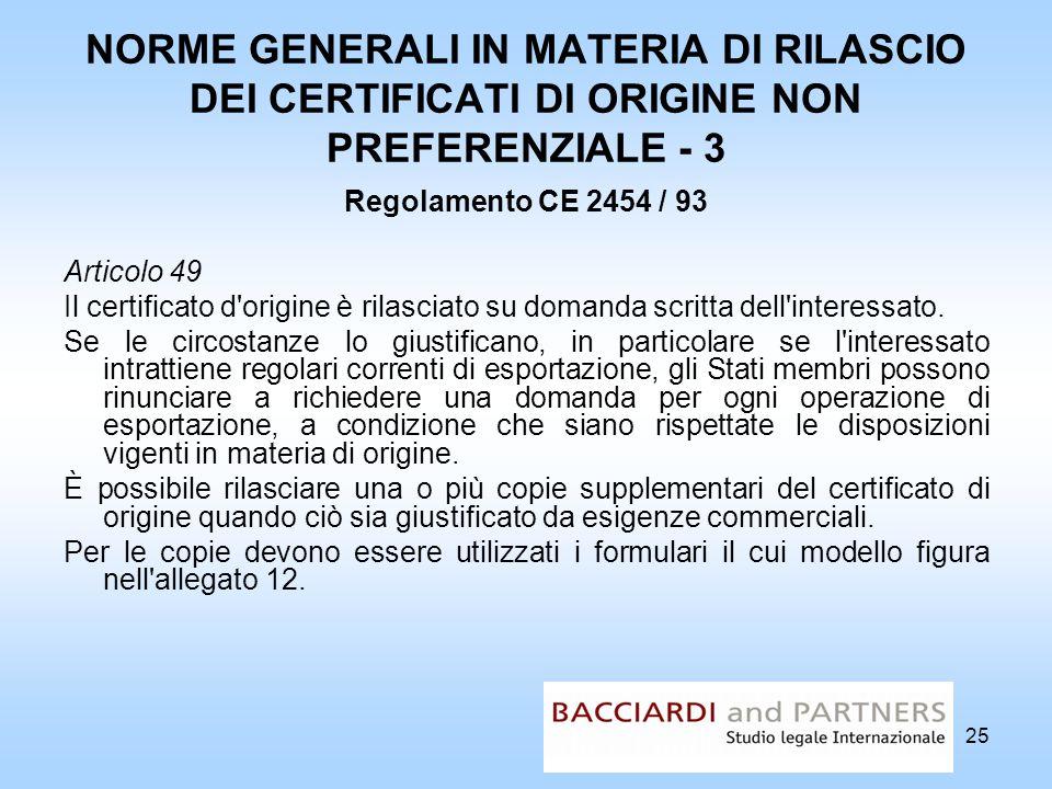 NORME GENERALI IN MATERIA DI RILASCIO DEI CERTIFICATI DI ORIGINE NON PREFERENZIALE - 3 Regolamento CE 2454 / 93 Articolo 49 Il certificato d'origine è