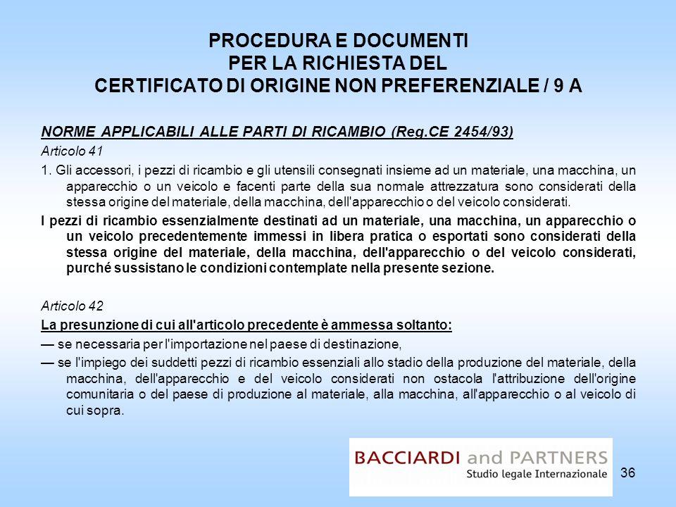 PROCEDURA E DOCUMENTI PER LA RICHIESTA DEL CERTIFICATO DI ORIGINE NON PREFERENZIALE / 9 A NORME APPLICABILI ALLE PARTI DI RICAMBIO (Reg.CE 2454/93) Ar