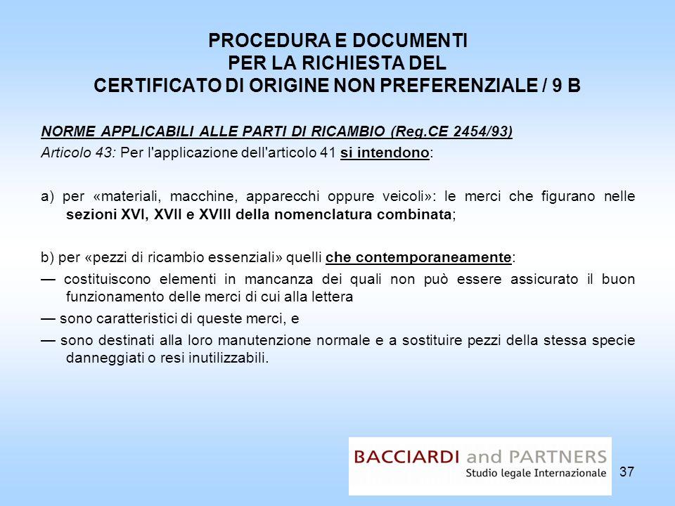 PROCEDURA E DOCUMENTI PER LA RICHIESTA DEL CERTIFICATO DI ORIGINE NON PREFERENZIALE / 9 B NORME APPLICABILI ALLE PARTI DI RICAMBIO (Reg.CE 2454/93) Ar