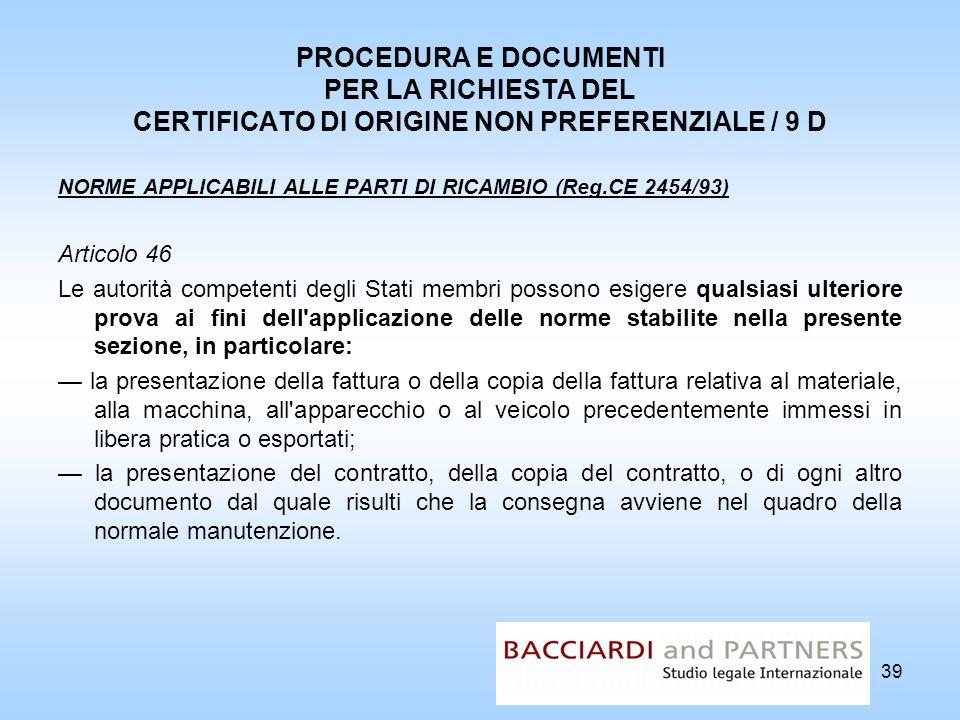 PROCEDURA E DOCUMENTI PER LA RICHIESTA DEL CERTIFICATO DI ORIGINE NON PREFERENZIALE / 9 D NORME APPLICABILI ALLE PARTI DI RICAMBIO (Reg.CE 2454/93) Ar