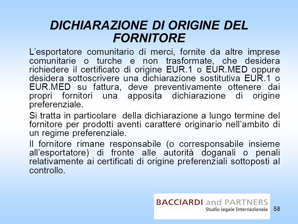 58 DICHIARAZIONE DI ORIGINE DEL FORNITORE Lesportatore comunitario di merci, fornite da altre imprese comunitarie o turche e non trasformate, che desi