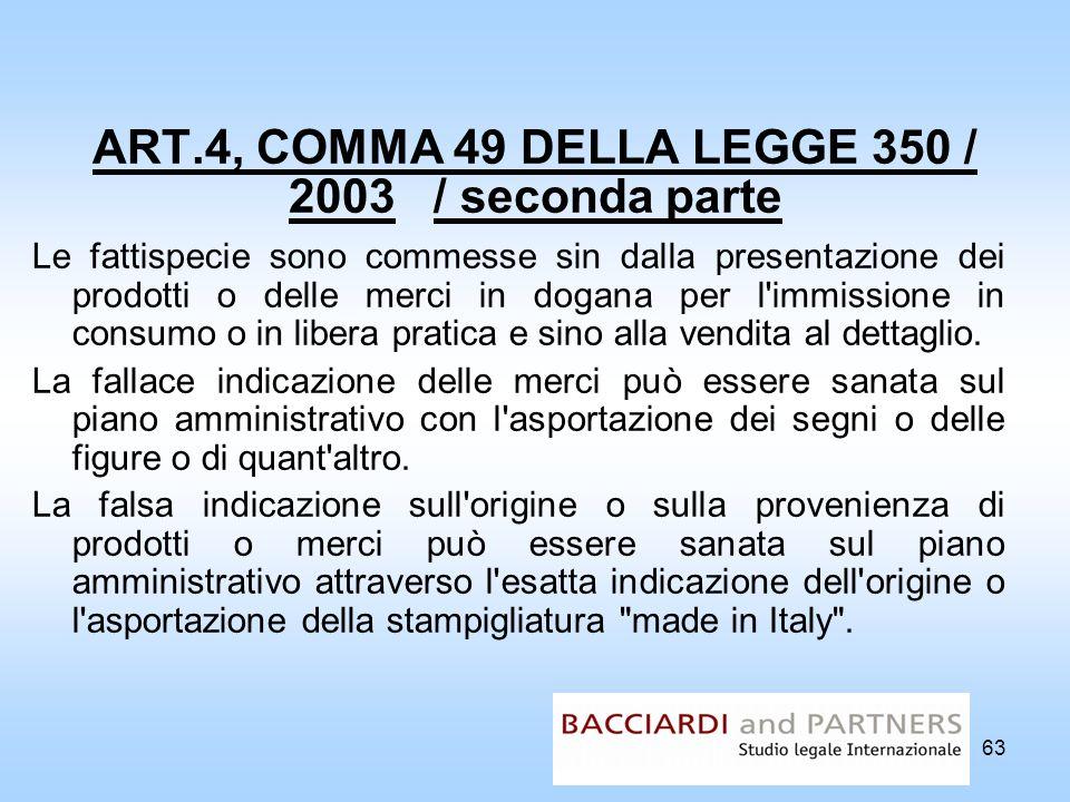 63 ART.4, COMMA 49 DELLA LEGGE 350 / 2003 / seconda parte Le fattispecie sono commesse sin dalla presentazione dei prodotti o delle merci in dogana pe