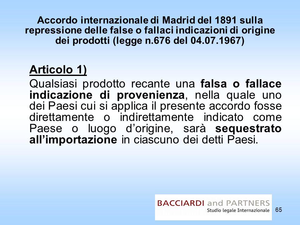 65 Accordo internazionale di Madrid del 1891 sulla repressione delle false o fallaci indicazioni di origine dei prodotti (legge n.676 del 04.07.1967)