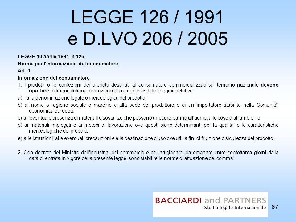 LEGGE 126 / 1991 e D.LVO 206 / 2005 LEGGE 10 aprile 1991, n.126 Norme per l'informazione del consumatore. Art. 1 Informazione del consumatore 1. I pro