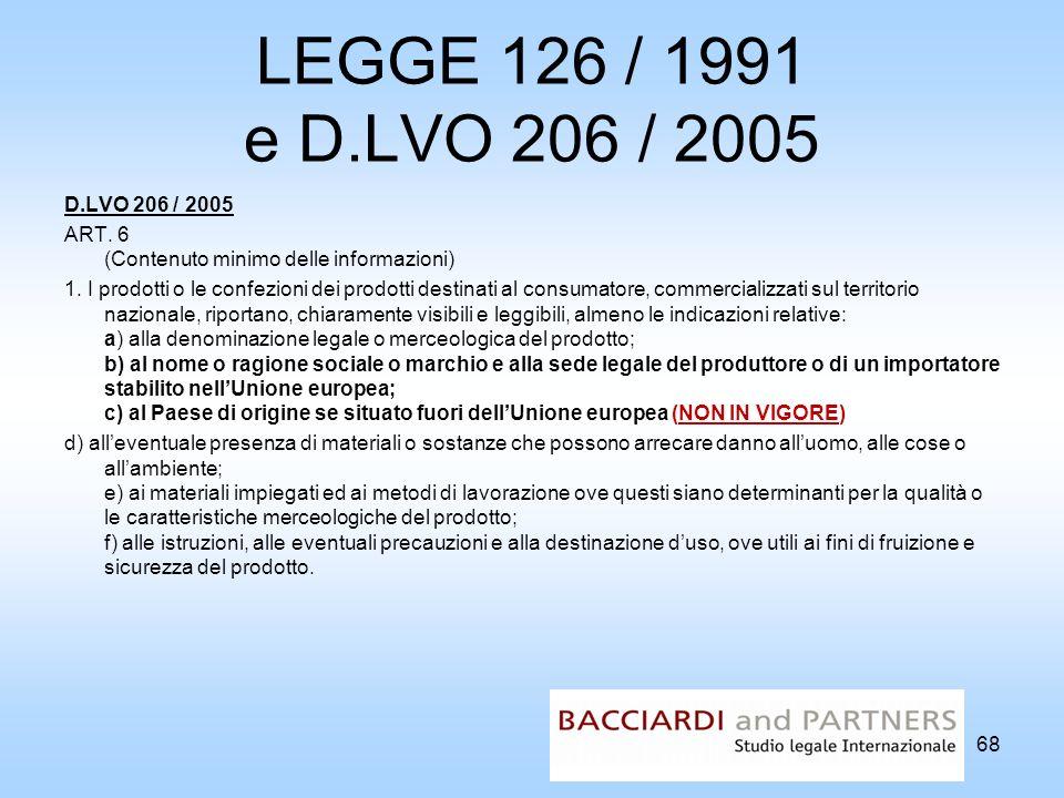 LEGGE 126 / 1991 e D.LVO 206 / 2005 D.LVO 206 / 2005 ART. 6 (Contenuto minimo delle informazioni) 1. I prodotti o le confezioni dei prodotti destinati