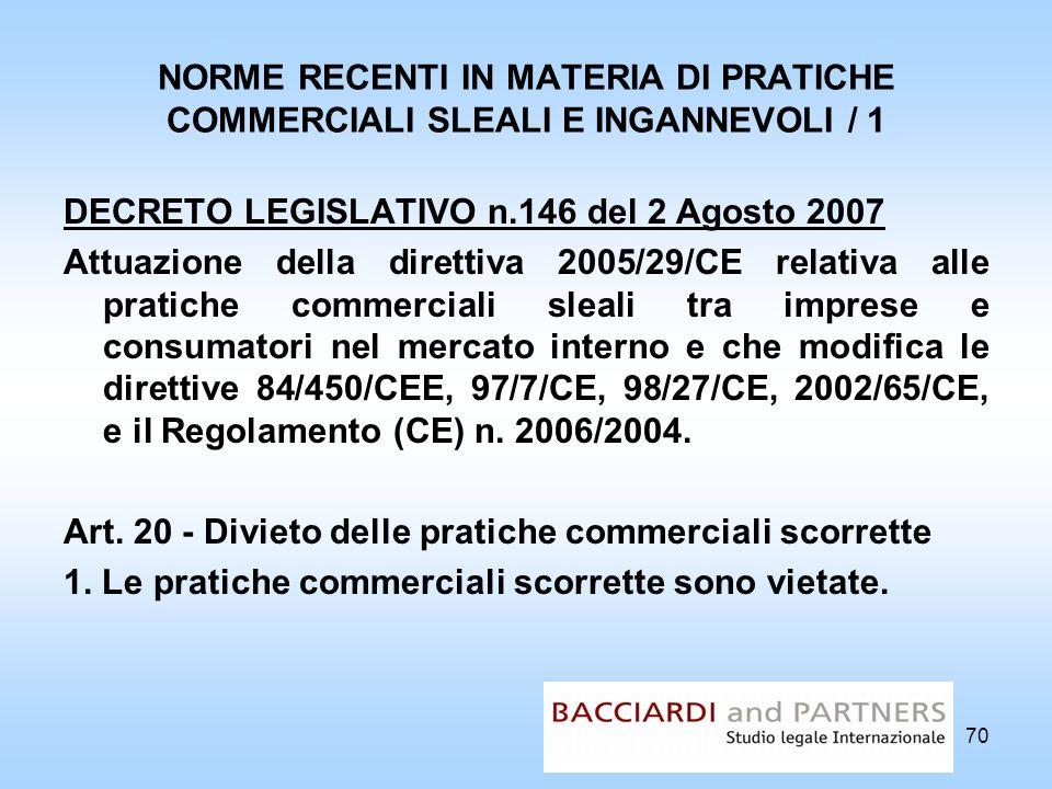 NORME RECENTI IN MATERIA DI PRATICHE COMMERCIALI SLEALI E INGANNEVOLI / 1 DECRETO LEGISLATIVO n.146 del 2 Agosto 2007 Attuazione della direttiva 2005/