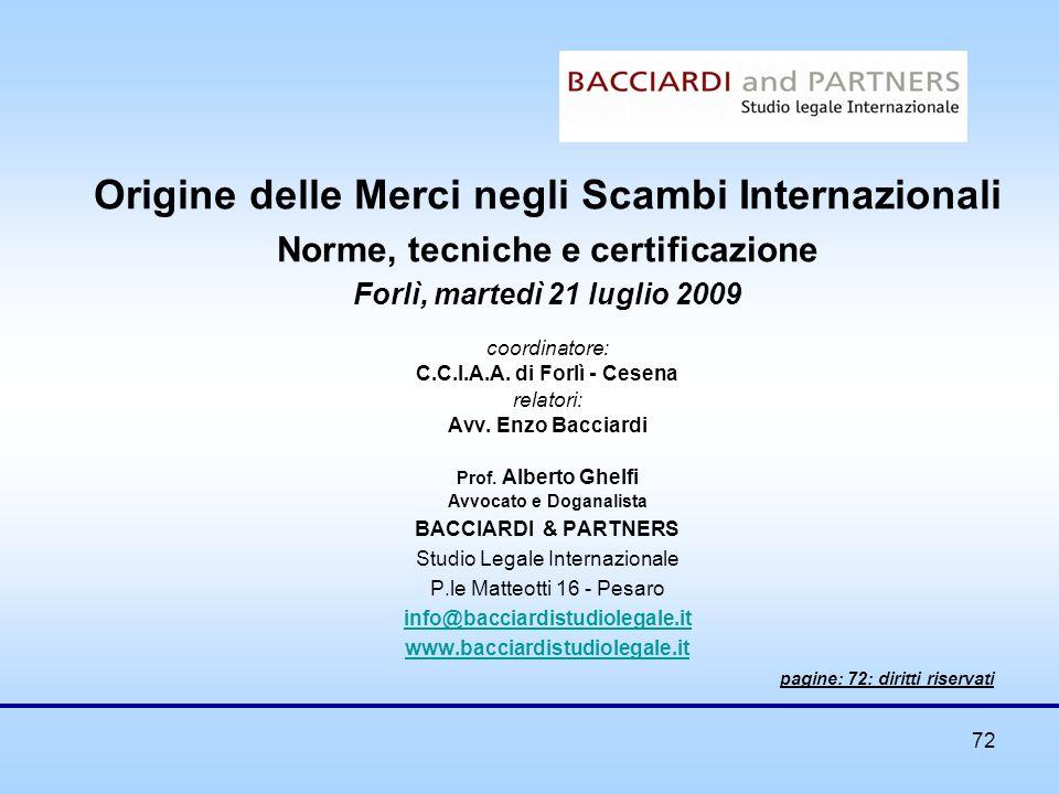 72 Origine delle Merci negli Scambi Internazionali Norme, tecniche e certificazione Forlì, martedì 21 luglio 2009 coordinatore: C.C.I.A.A. di Forlì -