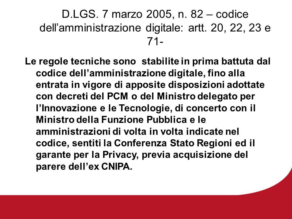 D.LGS. 7 marzo 2005, n. 82 – codice dellamministrazione digitale: artt. 20, 22, 23 e 71- Le regole tecniche sono stabilite in prima battuta dal codice