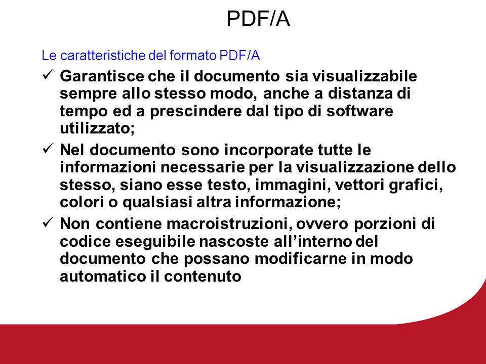 PDF/A Le caratteristiche del formato PDF/A Garantisce che il documento sia visualizzabile sempre allo stesso modo, anche a distanza di tempo ed a pres