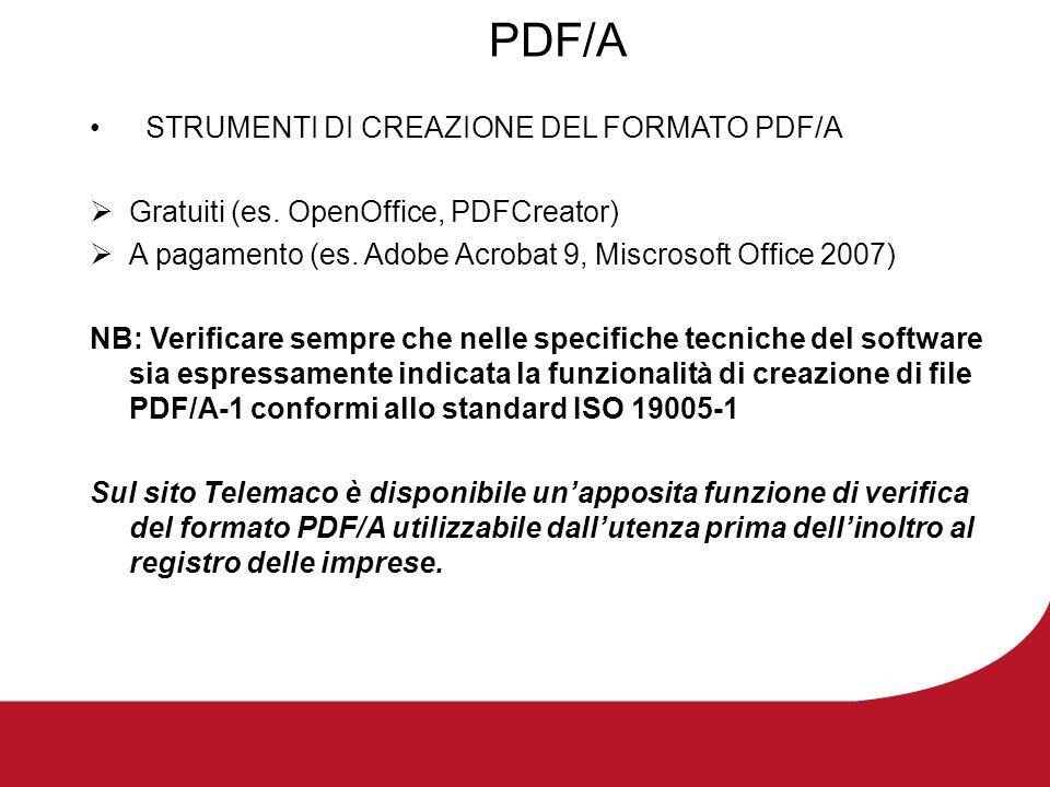 PDF/A STRUMENTI DI CREAZIONE DEL FORMATO PDF/A Gratuiti (es. OpenOffice, PDFCreator) A pagamento (es. Adobe Acrobat 9, Miscrosoft Office 2007) NB: Ver