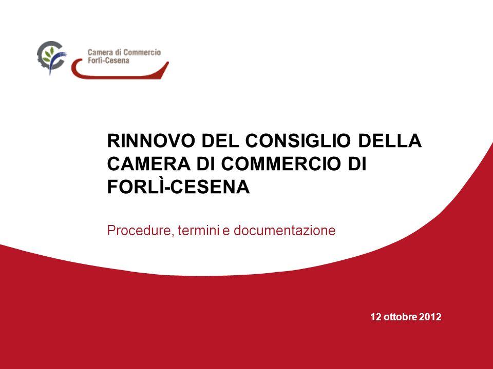 12 ottobre 2012 RINNOVO DEL CONSIGLIO DELLA CAMERA DI COMMERCIO DI FORLÌ-CESENA Procedure, termini e documentazione