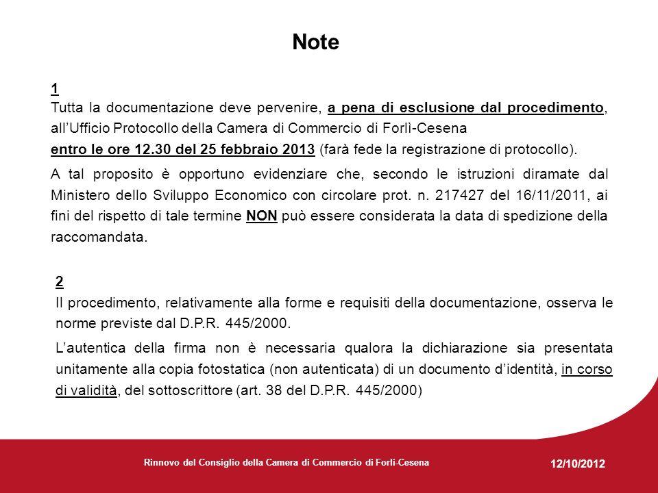 12/10/2012 Rinnovo del Consiglio della Camera di Commercio di Forlì-Cesena Note 1 Tutta la documentazione deve pervenire, a pena di esclusione dal procedimento, allUfficio Protocollo della Camera di Commercio di Forlì-Cesena entro le ore 12.30 del 25 febbraio 2013 (farà fede la registrazione di protocollo).