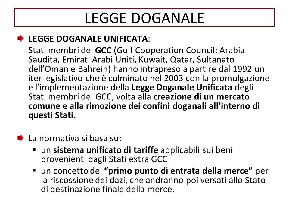 LEGGE DOGANALE LEGGE DOGANALE UNIFICATA: Stati membri del GCC (Gulf Cooperation Council: Arabia Saudita, Emirati Arabi Uniti, Kuwait, Qatar, Sultanato