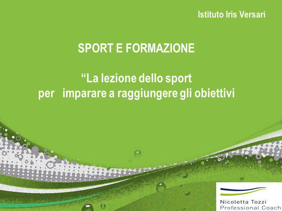 SPORT E FORMAZIONE La lezione dello sport per imparare a raggiungere gli obiettivi Istituto Iris Versari