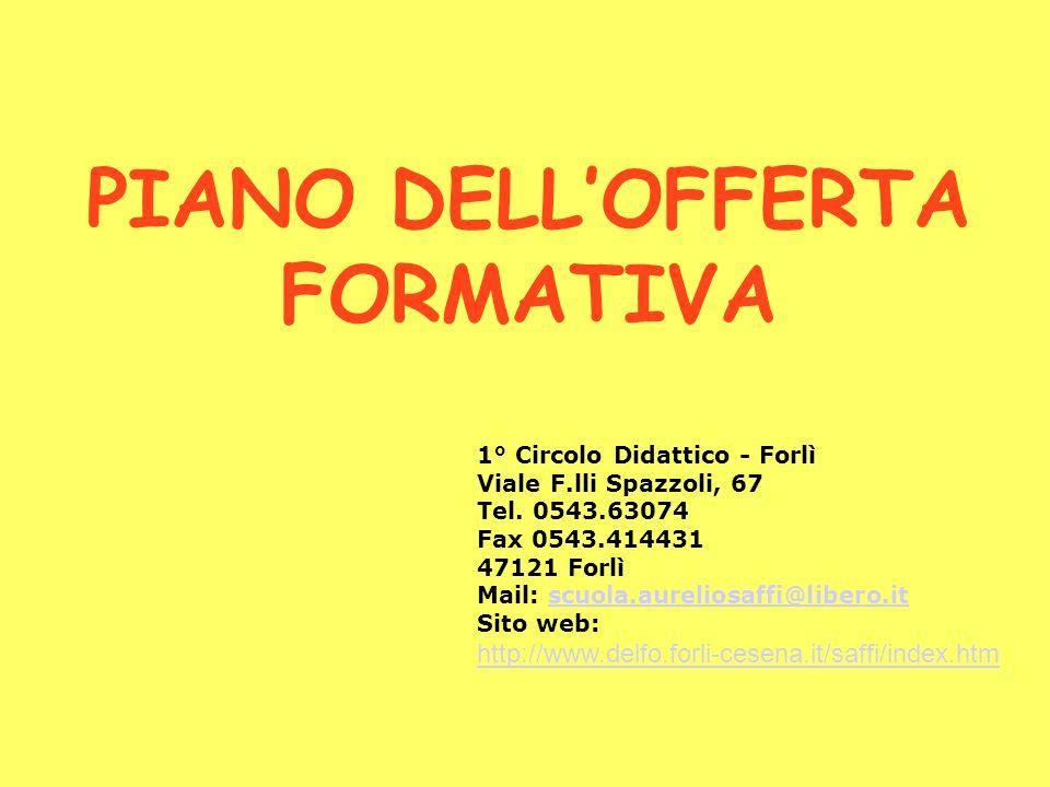 PIANO DELLOFFERTA FORMATIVA 1° Circolo Didattico - Forlì Viale F.lli Spazzoli, 67 Tel. 0543.63074 Fax 0543.414431 47121 Forlì Mail: scuola.aureliosaff