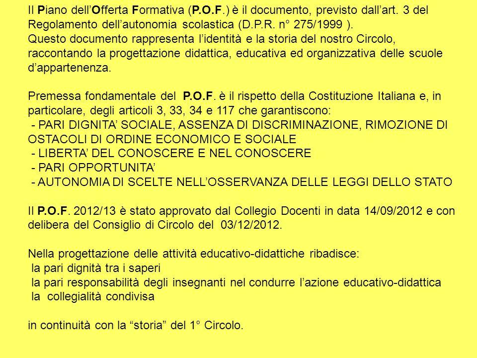 Il Piano dellOfferta Formativa (P.O.F.) è il documento, previsto dallart. 3 del Regolamento dellautonomia scolastica (D.P.R. n° 275/1999 ). Questo doc