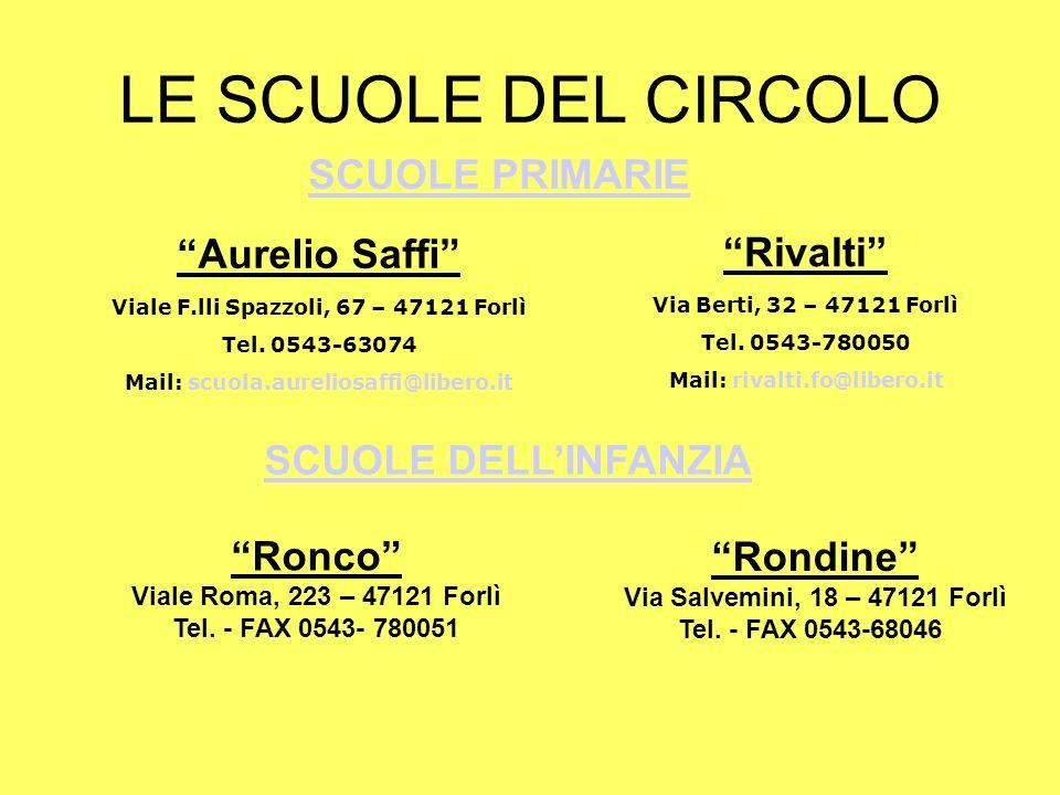 LE SCUOLE DEL CIRCOLO Rivalti Via Berti, 32 – 47121 Forlì Tel. 0543-780050 Mail: rivalti.fo@libero.it Aurelio Saffi Viale F.lli Spazzoli, 67 – 47121 F