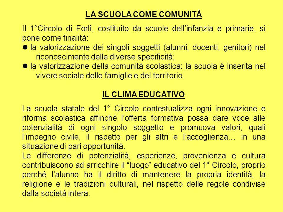 LA SCUOLA COME COMUNITÀ Il 1°Circolo di Forlì, costituito da scuole dellinfanzia e primarie, si pone come finalità: la valorizzazione dei singoli sogg