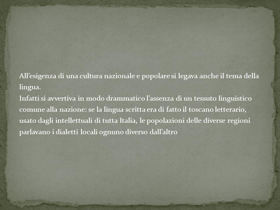 Allesigenza di una cultura nazionale e popolare si legava anche il tema della lingua. Infatti si avvertiva in modo drammatico lassenza di un tessuto l