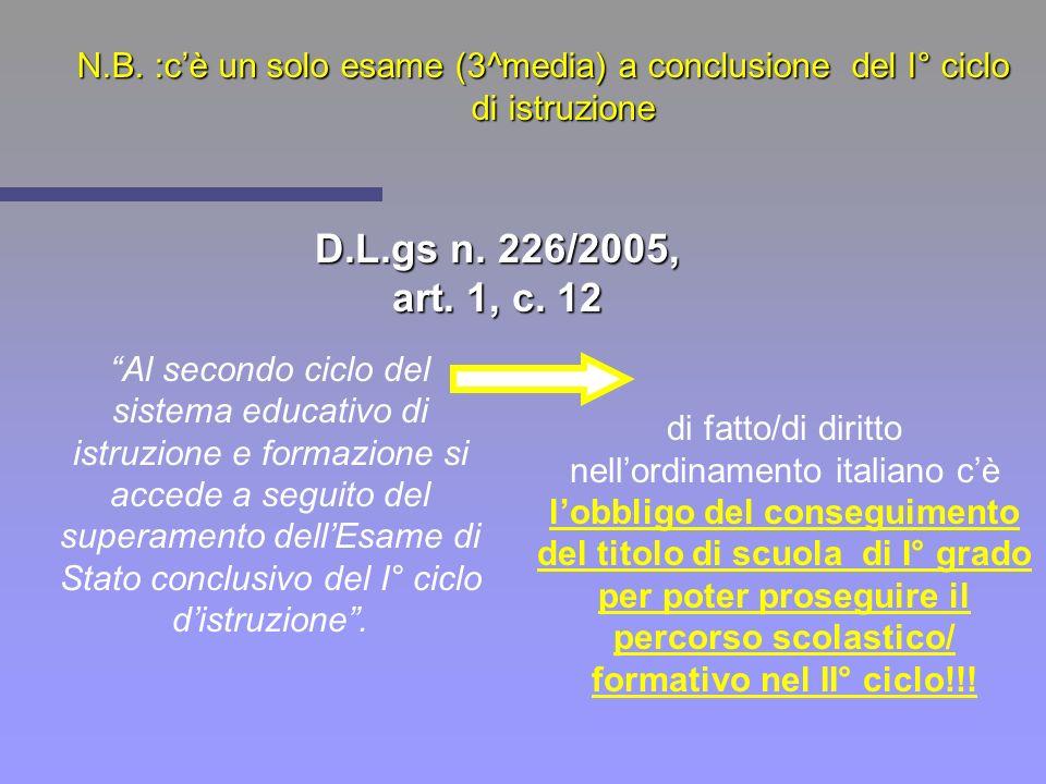 N.B. :cè un solo esame (3^media) a conclusione del I° ciclo di istruzione di fatto/di diritto nellordinamento italiano cè lobbligo del conseguimento d