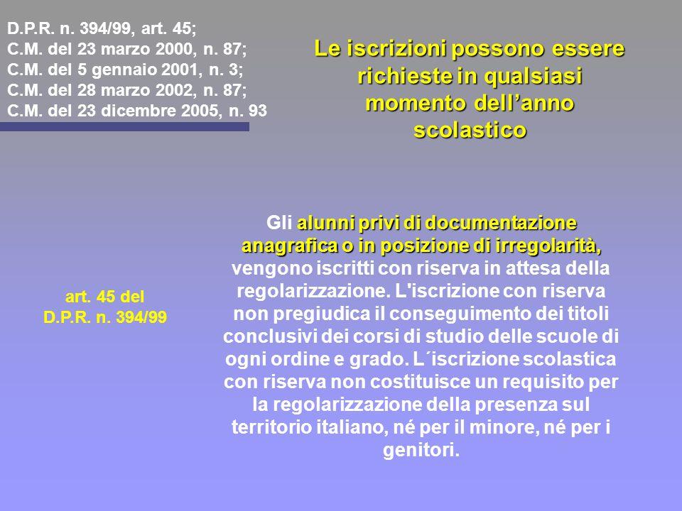 Le iscrizioni possono essere richieste in qualsiasi momento dellanno scolastico D.P.R. n. 394/99, art. 45; C.M. del 23 marzo 2000, n. 87; C.M. del 5 g
