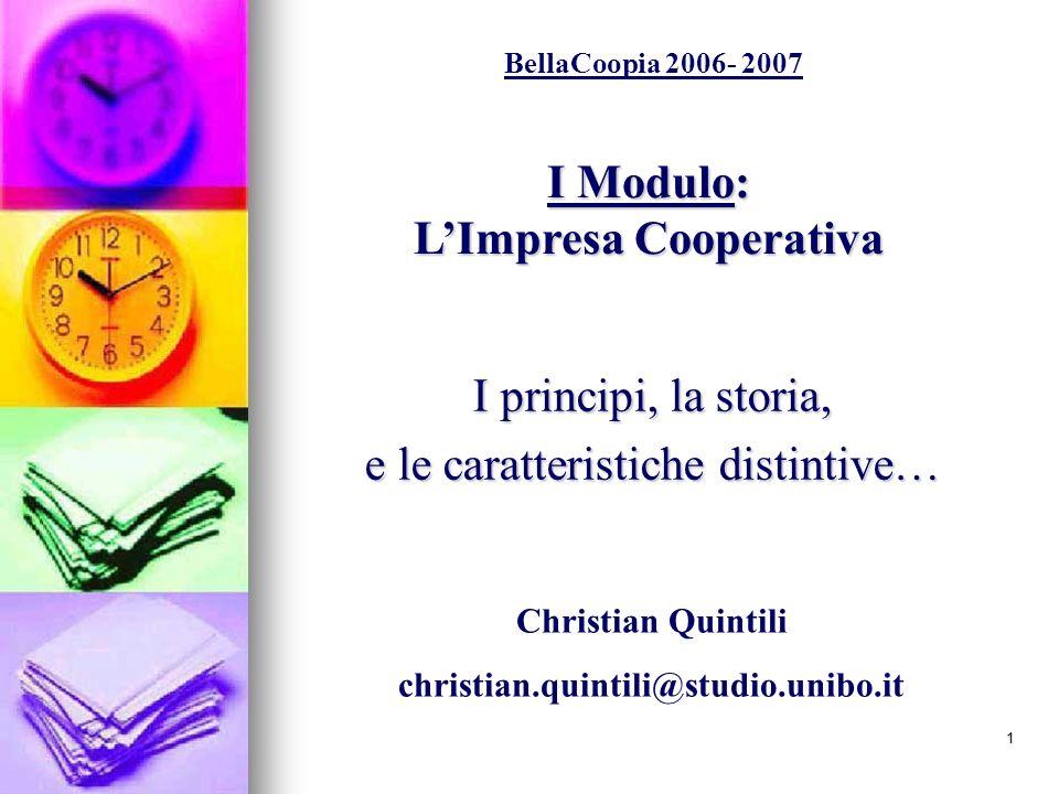 1 I Modulo: LImpresa Cooperativa I principi, la storia, e le caratteristiche distintive… BellaCoopia 2006- 2007 Christian Quintili christian.quintili@studio.unibo.it