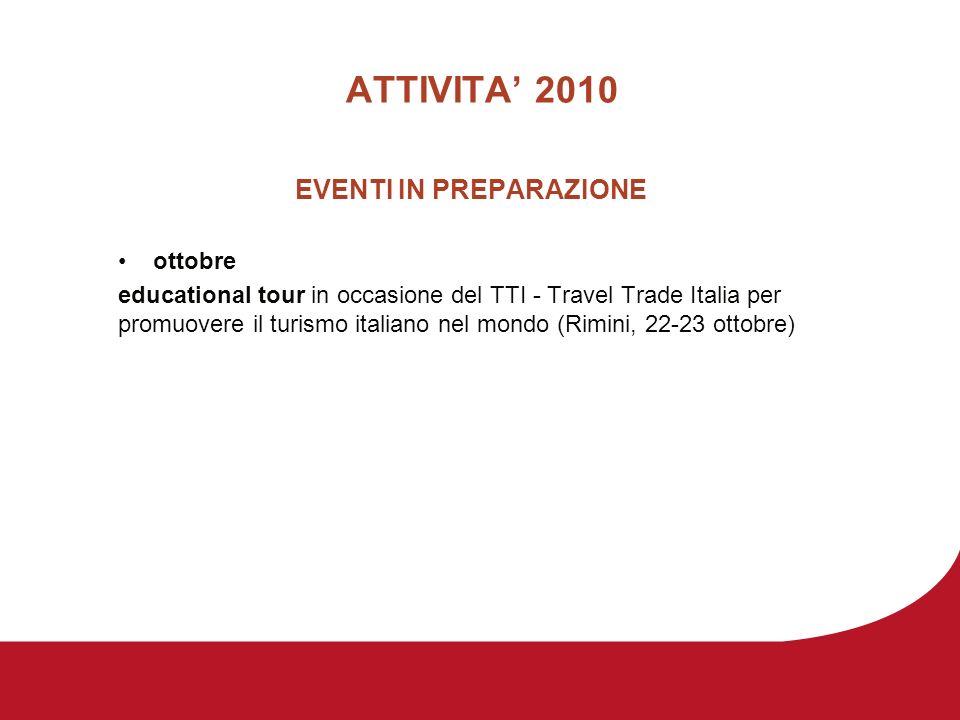 ATTIVITA 2010 EVENTI IN PREPARAZIONE ottobre educational tour in occasione del TTI - Travel Trade Italia per promuovere il turismo italiano nel mondo (Rimini, 22-23 ottobre)