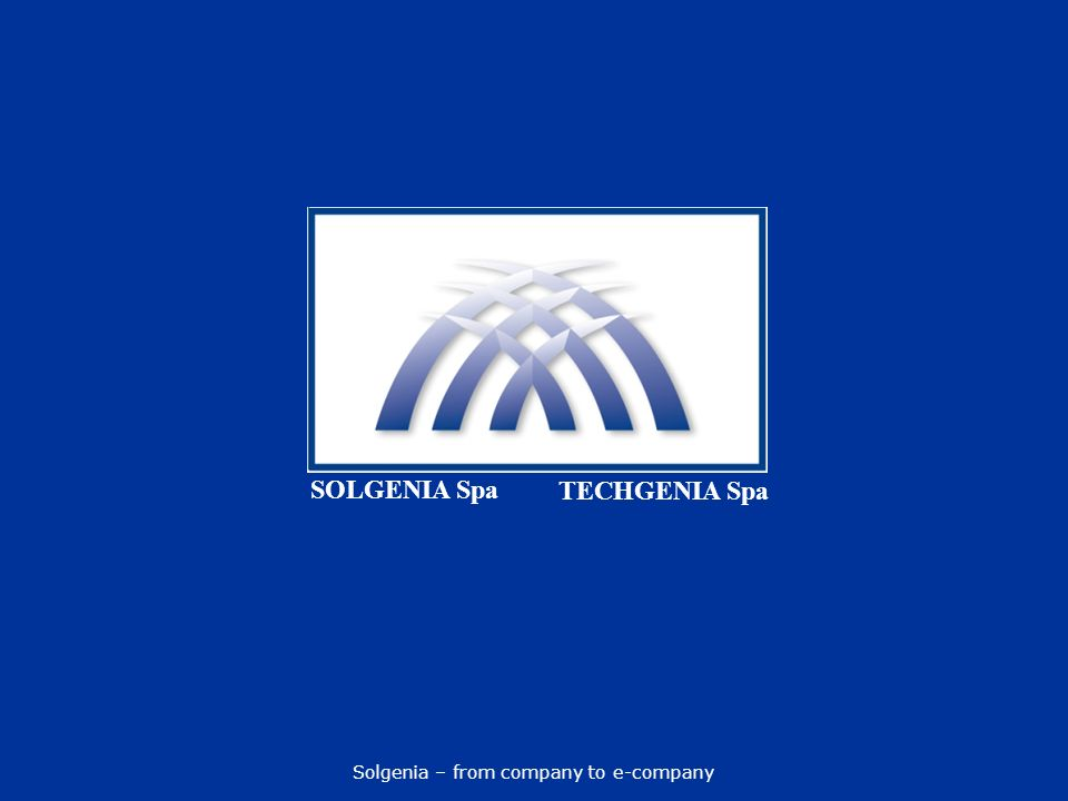 Solgenia – from company to e-company SOLGENIA Spa TECHGENIA Spa