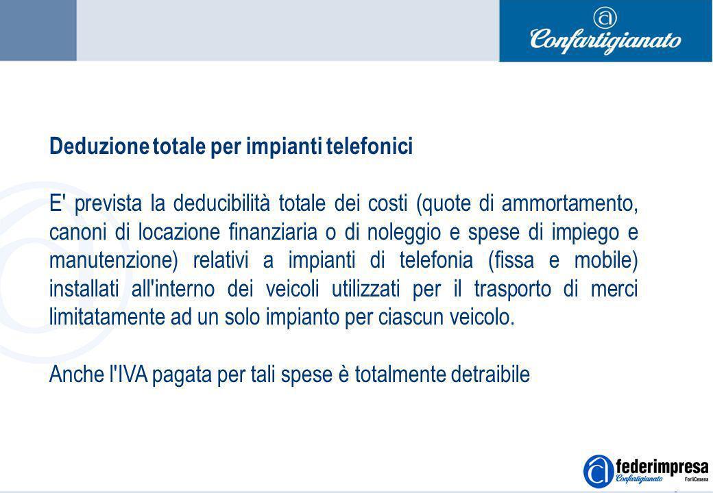 Summer School 4-5 settembre 2006 Enrico Quintavalle – Ufficio Studi Confartigianato 12 Deduzione totale per impianti telefonici E' prevista la deducib