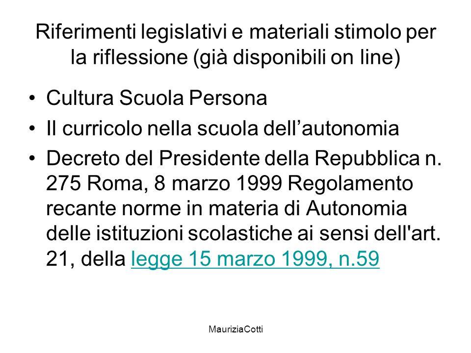 MauriziaCotti Riferimenti legislativi e materiali stimolo per la riflessione (già disponibili on line) Cultura Scuola Persona Il curricolo nella scuol