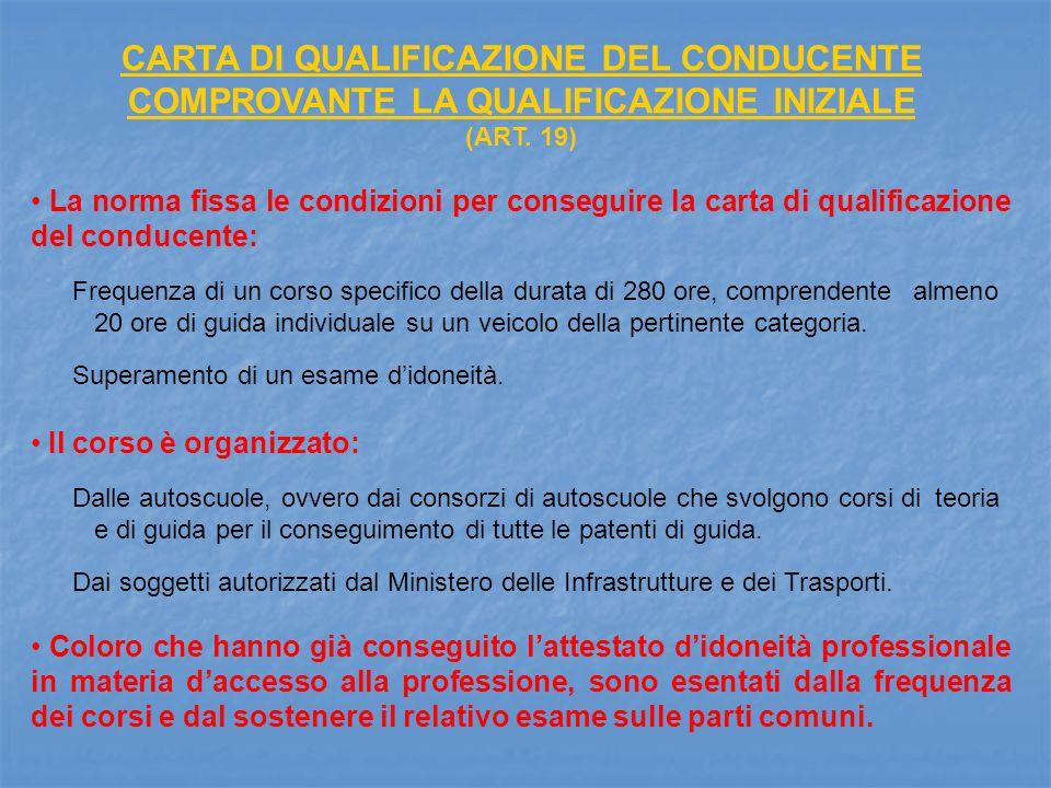 CARTA DI QUALIFICAZIONE DEL CONDUCENTE COMPROVANTE LA QUALIFICAZIONE INIZIALE (ART. 19) La norma fissa le condizioni per conseguire la carta di qualif