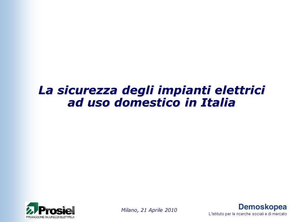 LIstituto per le ricerche sociali e di mercato La sicurezza degli impianti elettrici ad uso domestico in Italia Milano, 21 Aprile 2010