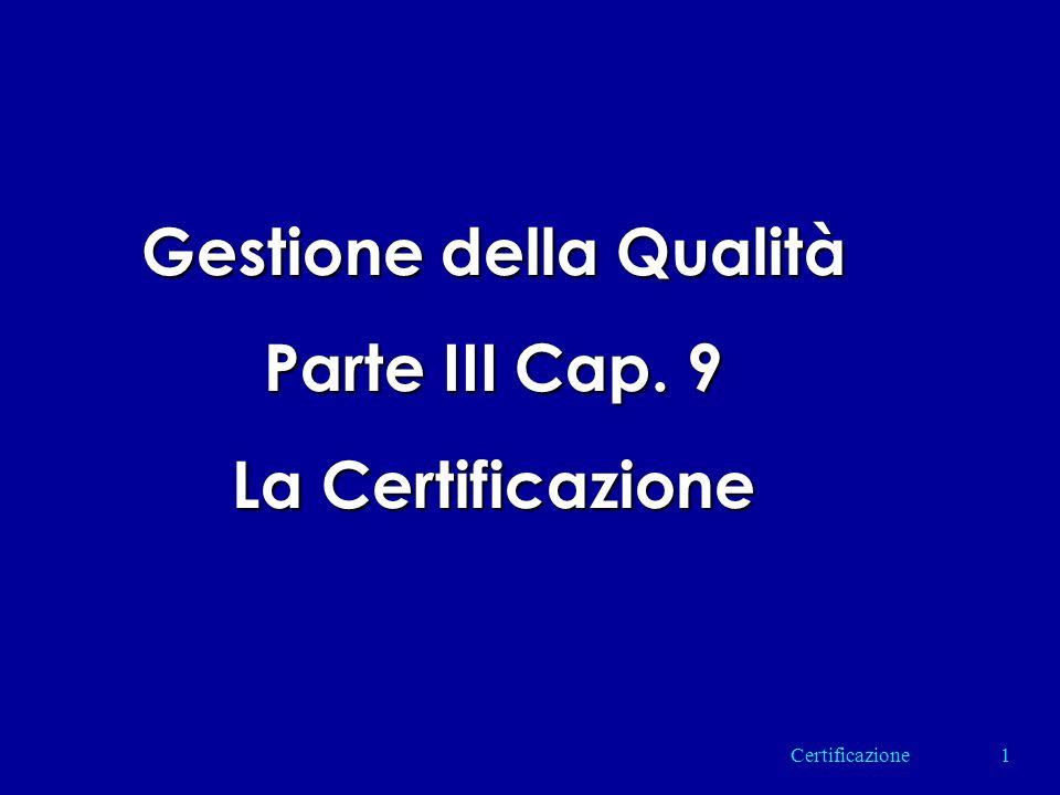 Gestione della Qualità Parte III Cap. 9 La Certificazione 1Certificazione