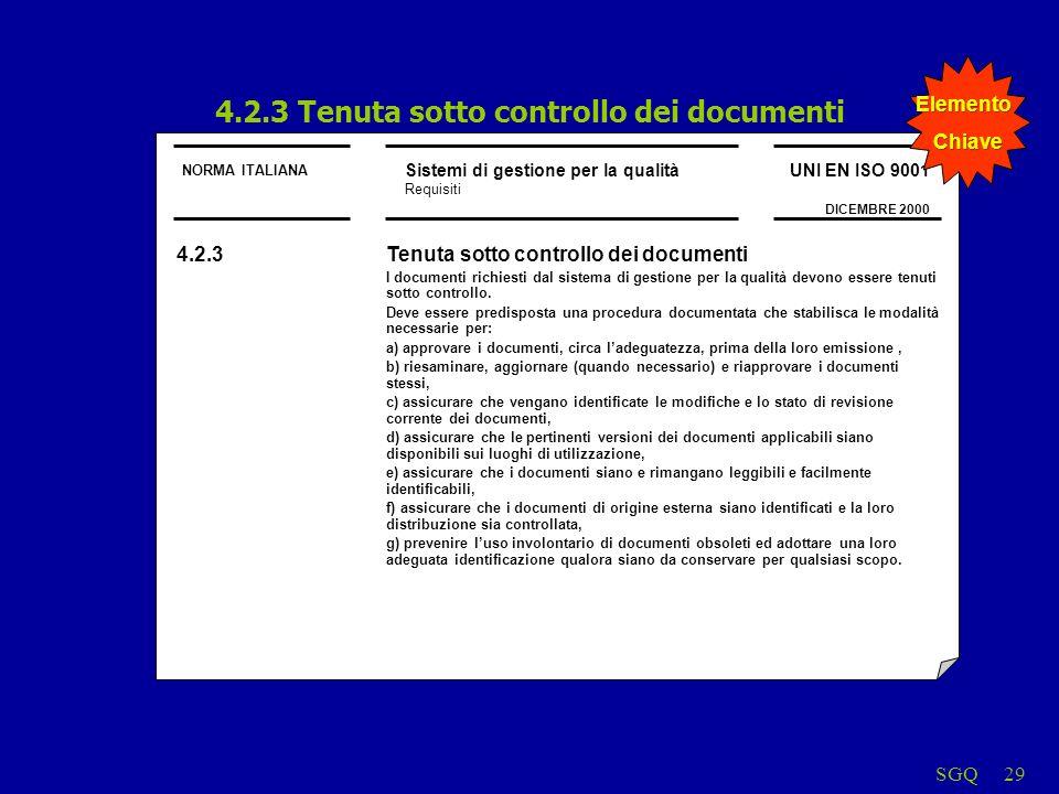 SGQ29 4.2.3 Tenuta sotto controllo dei documenti NORMA ITALIANA Sistemi di gestione per la qualità Requisiti UNI EN ISO 9001 DICEMBRE 2000 4.2.3 Tenut